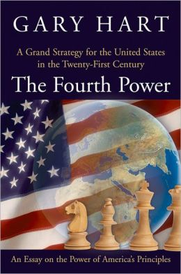 The Fourth Power: A Grand Strategy for the United States in the Twenty-First Century: An Essay on the Power of America's Principles