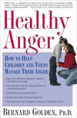 Healthy Anger: How to Help Children and Teens Manage Their Anger