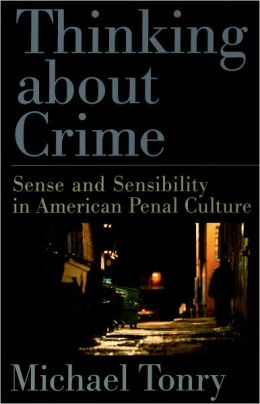 Thinking about Crime: Sense and Sensibility in American Penal Culture