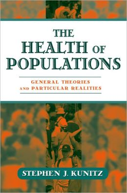 The Health of Populations: General Theories and Particular Realities