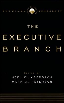 The Executive Branch (Institutions of American Democracy Series)