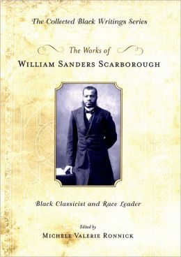The Works of William Sanders Scarborough: Black Classicist and Race Leader