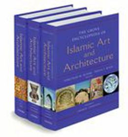 The Grove Encyclopedia of Islamic Art & Architecture: Three-volume set