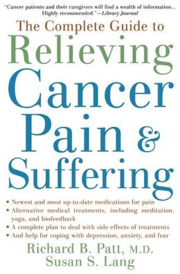 The Complete Guide to Relieving Cancer Pain and Suffering