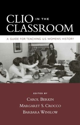 Clio in the Classroom: A Guide for Teaching U. S. Women's History