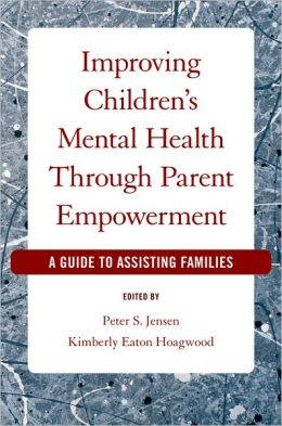 Improving Children's Mental Health Through Parent Empowerment: A Guide to Assisting Families