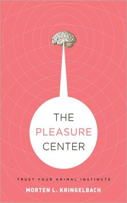 The Pleasure Center: Trust Your Animal Instincts