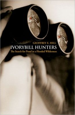 Ivorybill Hunters: The Search for Proof in a Flooded Wilderness