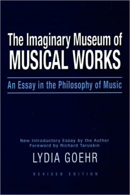 The Imaginary Museum of Musical Works: An Essay in the Philosophy of Music