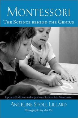Montessori: The Science behind the Genius Angeline Stoll Lillard and An Vu