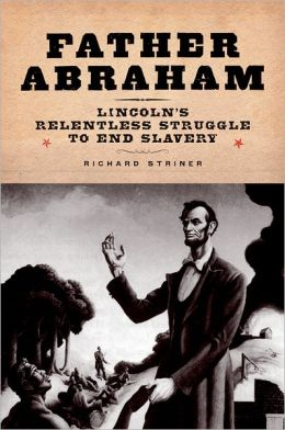 Father Abraham: Lincoln's Relentless Struggle to End Slavery
