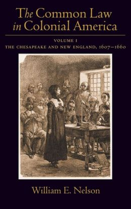 The Common Law in Colonial America: The Chesapeake and New England 1607-1660