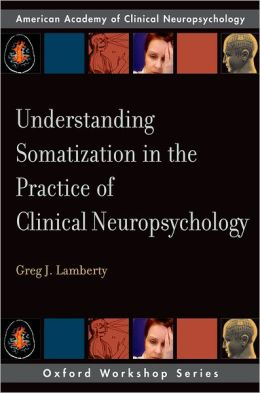 Understanding Somatization in the Practice of Clinical Neuropsychology