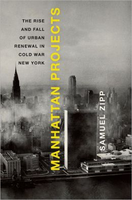 Manhattan Projects: The Rise and Fall of Urban Renewal in Cold War New York