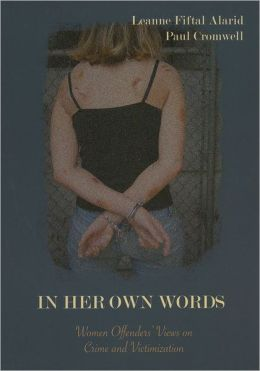 In Her Own Words: Women Offenders' Views on Crime and Victimization: An Anthology
