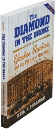 Diamond in the Bronx: Yankee Stadium and the Politics of New York