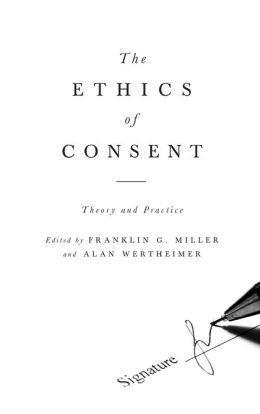 The Ethics of Consent: Theory and Practice