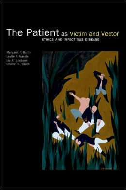 The Patient as Victim and Vector: Ethics and Infectious Disease