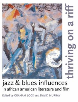Thriving on a Riff: Jazz and Blues Influences in African American Literature and Film