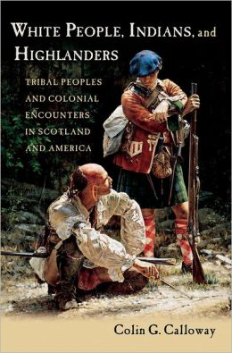 White People, Indians, and Highlanders: Tribal People and Colonial Encounters in Scotland and America