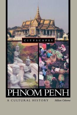 Phnom Penh: A Cultural History