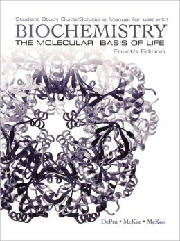 Biochemistry: The Molecular Basis of Life Student Study Guide / Solutions Manual
