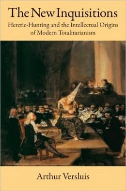 The New Inquisitions : Heretic-Hunting and the Intellectual Origins of Modern Totalitarianism: Heretic-Hunting and the Intellectual Origins of Modern Totalitarianism