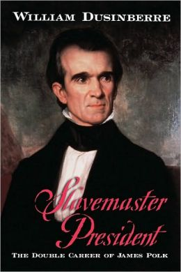 Slavemaster President: The Double Career of James Polk: The Double Career of James Polk