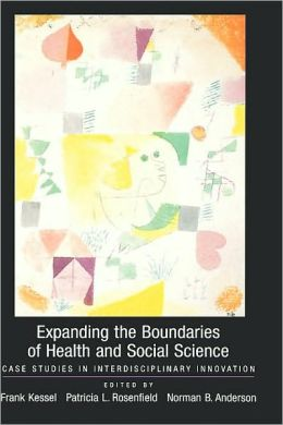 Expanding the Boundaries of Health and Social Science: Case Studies in Interdisciplinary Innovation: Case Studies in Interdisciplinary Innovation