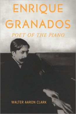 Enrique Granados : Poet of the Piano: Poet of the Piano