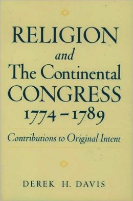 Religion and the Continental Congress, 1774-1789: Contributions to Original Intent