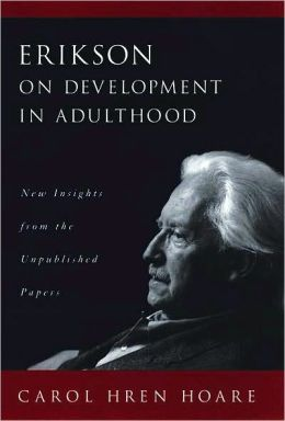 Erikson on Development in Adulthood: New Insights from the Unpublished Papers: New Insights from the Unpublished Papers