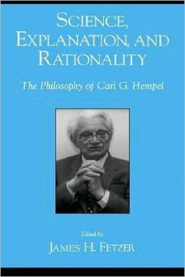 Science, Explanation, and Rationality : Aspects of the Philosophy of Carl G. Hempel: Aspects of the Philosophy of Carl G. Hempel