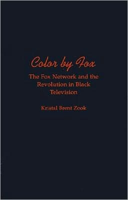 Color by Fox: The Fox Network and the Revolution in Black Television: The Fox Network and the Revolution in Black Television