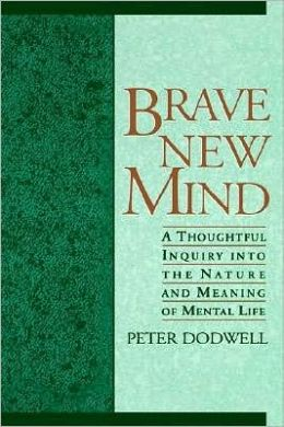 Brave New Mind: A Thoughtful Inquiry into the Nature and Meaning of Mental Life