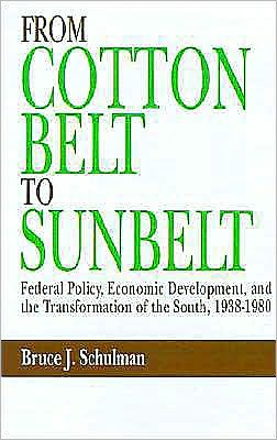 From Cotton Belt to Sunbelt: Federal Policy, Economic Development, and the Transformation of the South, 1938-1980