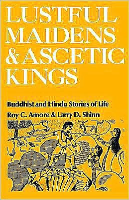 Lustful Maidens and Ascetic Kings: Buddhist and Hindu Stories of Life