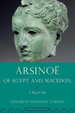 Arsinoe of Egypt and Macedon: A Royal Life