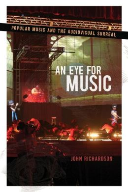An Eye for Music: Popular Music and the Audiovisual Surreal