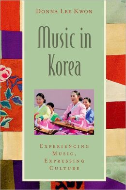 Music in Korea: Experiencing Music, Expressing Culture