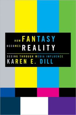 How Fantasy Becomes Reality: Seeing Through Media Influence