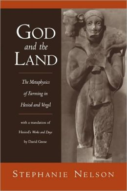 God and the Land: The Metaphysics of Farming in Hesiod and Vergil