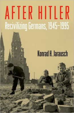 After Hitler: Recivilizing Germans, 1945-1995
