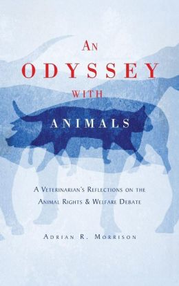 An Odyssey with Animals: A Veterinarian's Reflections on the Animal Rights & Welfare Debate