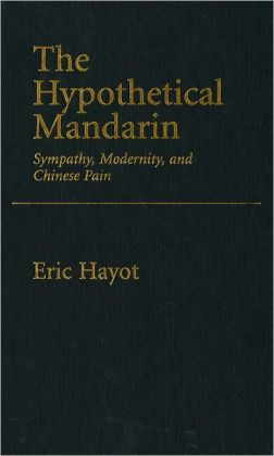 The Hypothetical Mandarin: Sympathy, Modernity, and Chinese Pain