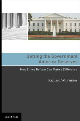 Getting the Government America Deserves: How Ethics Reform Can Make a Difference