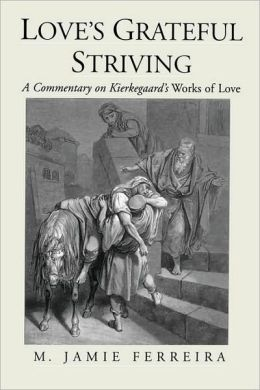 Love's Grateful Striving: A Commentary on Kierkegaard's Works of Love