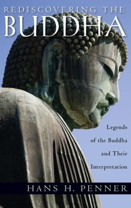 Rediscovering the Buddha The Legends and Their Interpretations