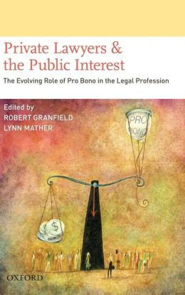 Private Lawyers and the Public Interest: The Evolving Role of Pro Bono in the Legal Profession