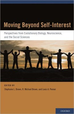 Moving Beyond Self-Interest: Perspectives from Evolutionary Biology, Neuroscience, and the Social Sciences